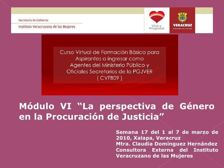 """Módulo VI """"La perspectiva de Género en la Procuración de Justicia"""" Semana 17 del 1 al 7 de marzo de 2010, Xalapa, Veracruz..."""