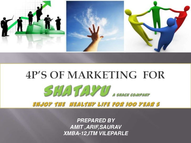 4p'S of marketing  FOR SHATAYU A Snack COMPANY ENJOY THE  HEALTHY LIFE FOR 100 YEAR s<br />PREPARED BY<br />AMIT ,ARIF,SAU...
