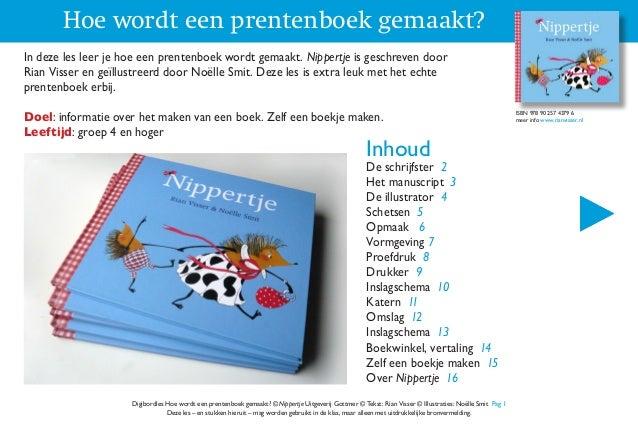 Hoe wordt een prentenboek gemaakt? Digibordles Hoe wordt een prentenboek gemaakt? © Nippertje Uitgeverij Gottmer © Tekst: ...