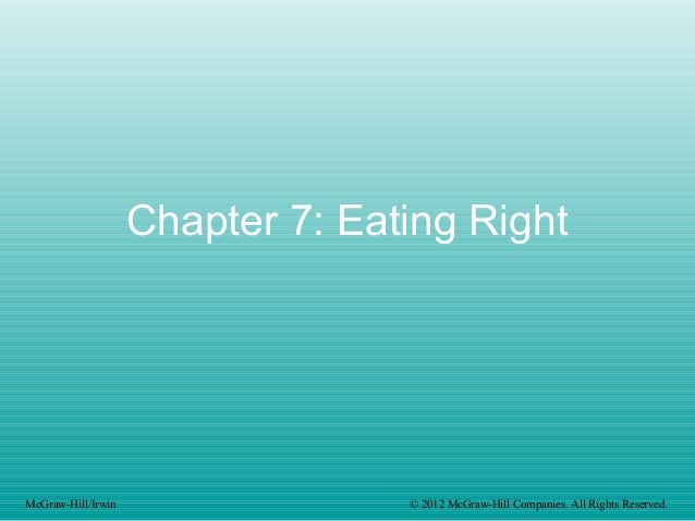 Chapter 7: Eating Right McGraw-Hill/Irwin © 2012 McGraw-Hill Companies. All Rights Reserved.