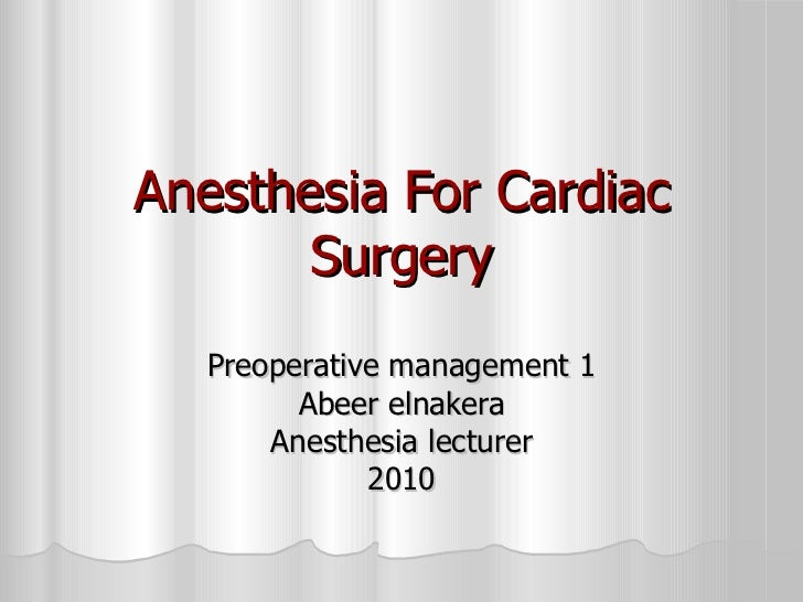 Anesthesia For Cardiac Surgery Preoperative management 1 Abeer elnakera Anesthesia lecturer 2010