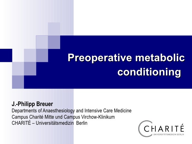 Preoperative metabolic conditioning   J.-Philipp Breuer Departments of Anaesthesiology and Intensive Care Medicine   Campu...