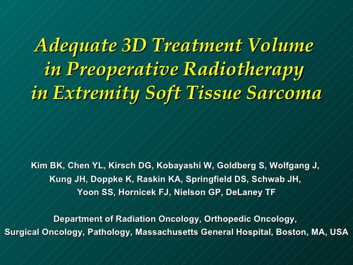 Adequate 3D Treatment Volume  in Preoperative Radiotherapy  in Extremity Soft Tissue Sarcoma Kim BK, Chen YL, Kirsch DG, K...