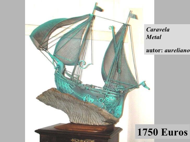 Caravela Metal autor:  aureliano 1750 Euros
