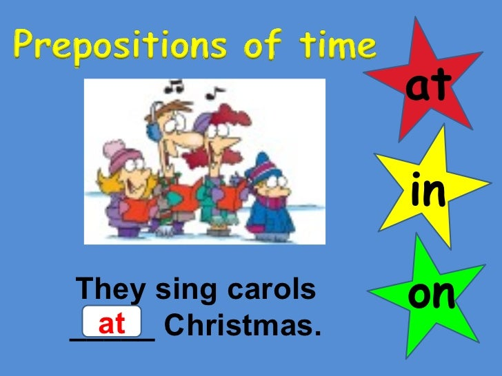 at in on They sing carols _____ Christmas. at