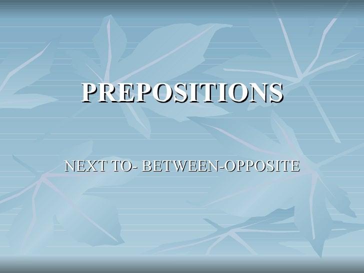 PREPOSITIONS  NEXT TO- BETWEEN-OPPOSITE