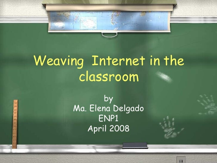 Weaving  Internet in the classroom by Ma. Elena Delgado ENP1 April 2008