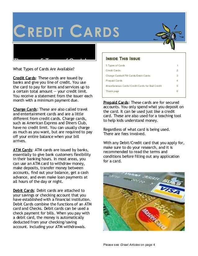 CREDIT CARDSWhat Types of Cards Are Available?Credit Cards: These cards are issued bybanks and give you line of credit. Yo...