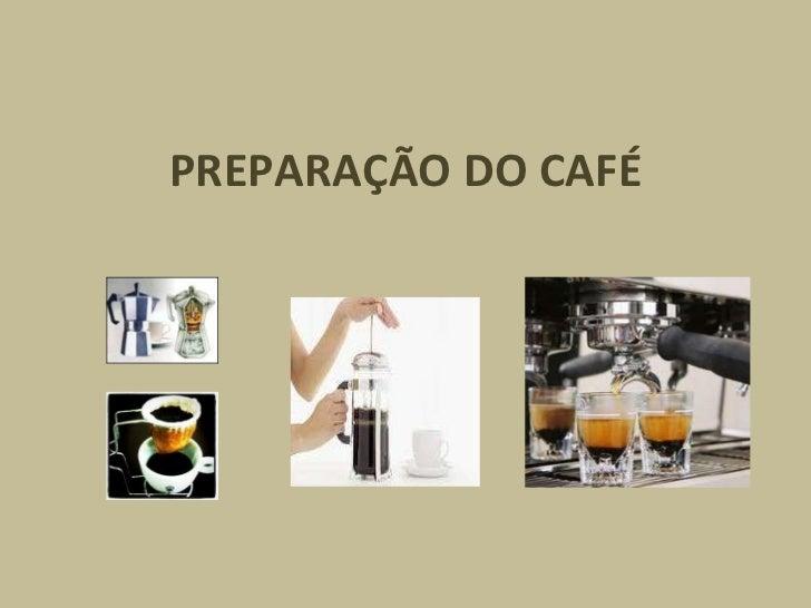 PREPARAÇÃO DO CAFÉ