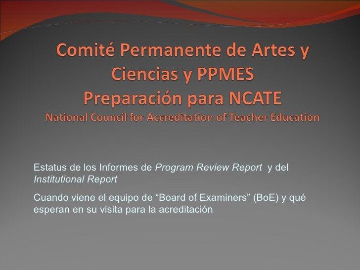 """Estatus de los Informes de  Program Review Report  y del  Institutional Report Cuando viene el equipo de """"Board of Examine..."""