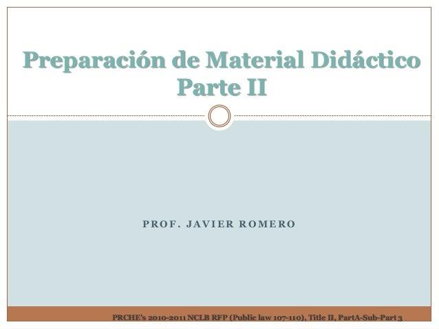 Preparación de Material Didáctico            Parte II              PROF. JAVIER ROMERO       PRCHE's 2010-2011 NCLB RFP (P...