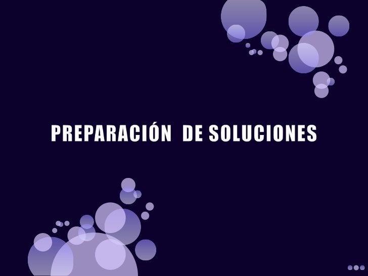 PREPARACIÓN  DE SOLUCIONES<br />