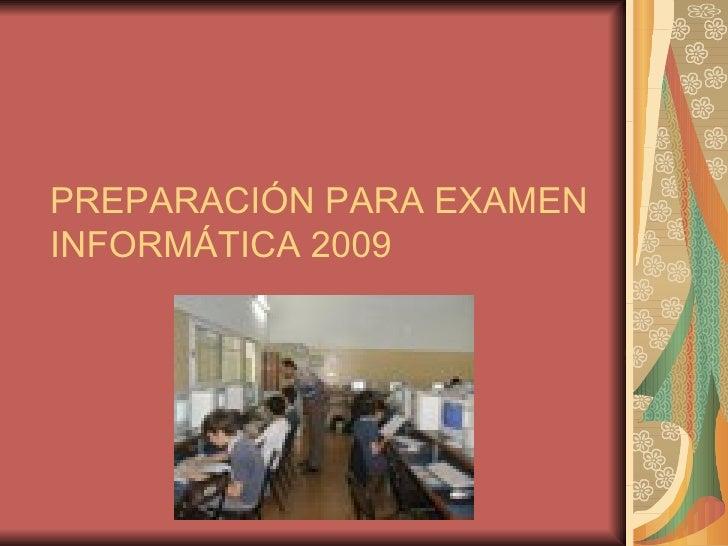 PREPARACIÓN PARA EXAMEN INFORMÁTICA 2009