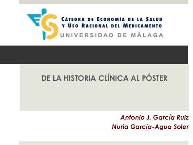 DE LA HISTORIA CLÍNICA AL PÓSTER Antonio J. García Ruiz Nuria García-Agua Soler