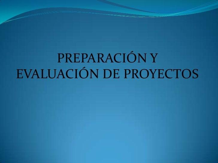 PREPARACIÓN YEVALUACIÓN DE PROYECTOS