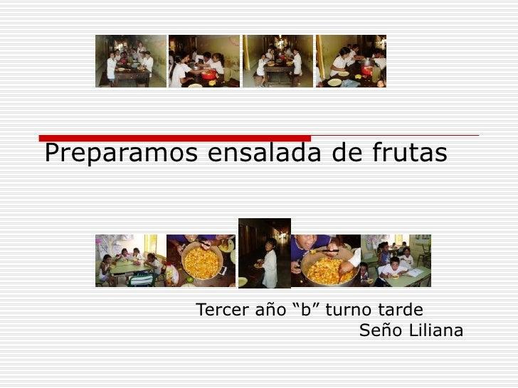 """Preparamos ensalada de frutas Tercer año """"b"""" turno tarde Seño Liliana"""