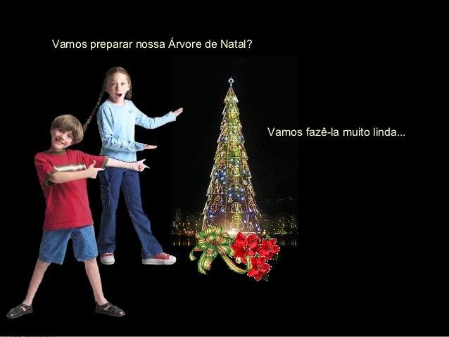 Vamos preparar nossa Árvore de Natal?                                        Vamos fazê-la muito linda...