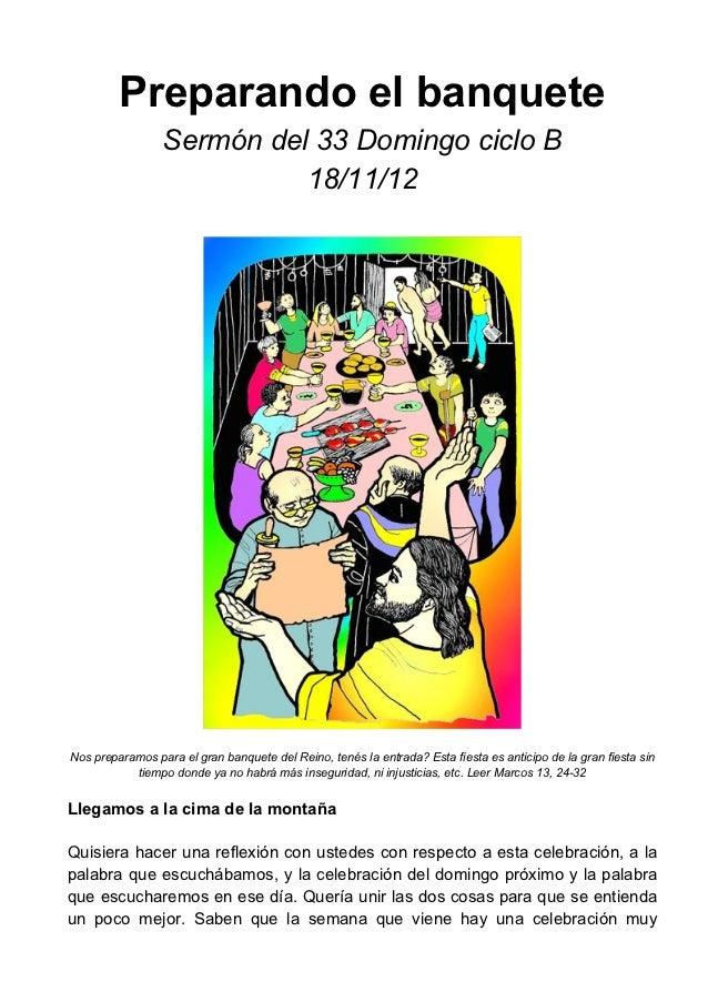 Preparando el banquete                 Sermón del 33 Domingo ciclo B                           18/11/12Nos preparamos para...