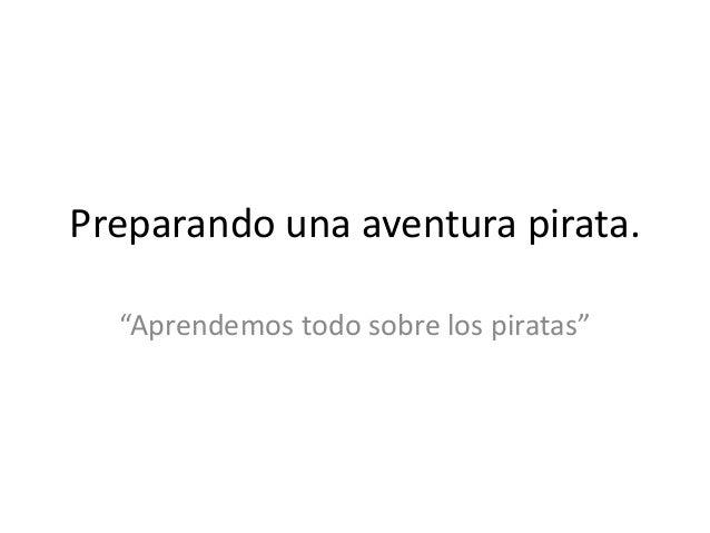 """Preparando una aventura pirata.  """"Aprendemos todo sobre los piratas"""""""