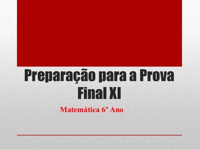 Preparação para a Prova Final XI Matemática 6º Ano
