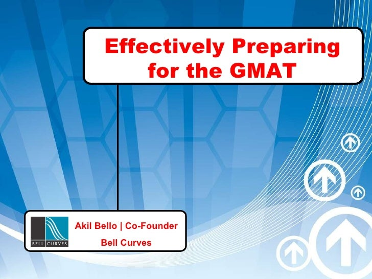 Effectively Preparing for the GMAT Akil Bello | Co-Founder Bell Curves