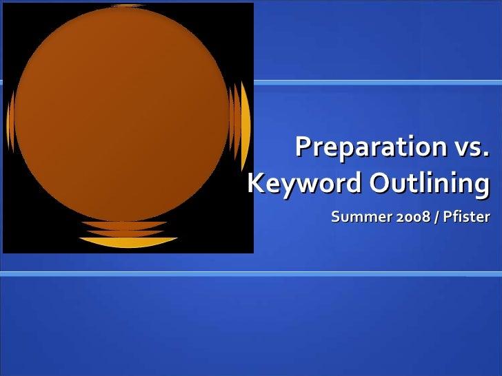 Preparation vs. Keyword Outlining Summer 2008 / Pfister