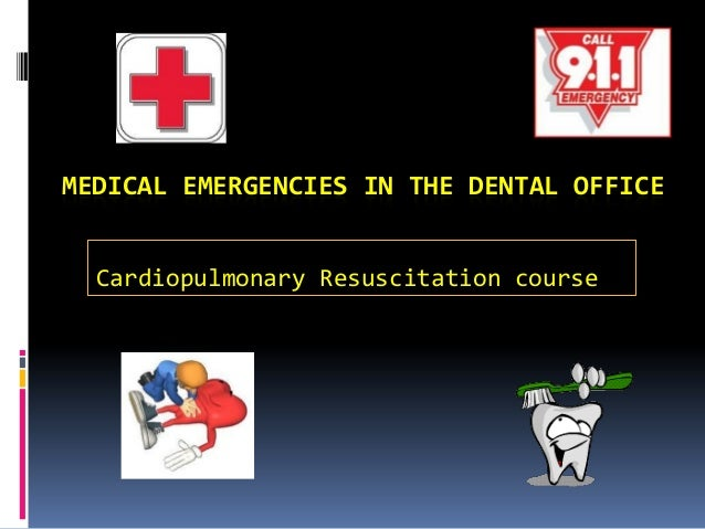 MEDICAL EMERGENCIES IN THE DENTAL OFFICE Cardiopulmonary Resuscitation course