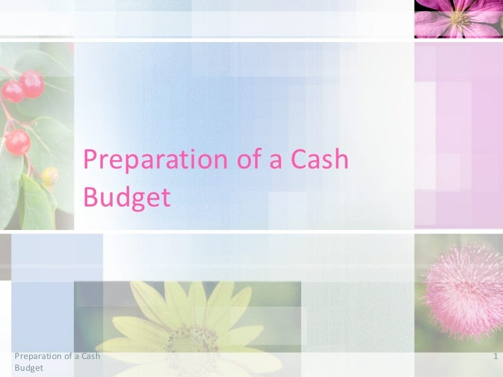 Preparation of a Cash Budget Preparation of a Cash Budget