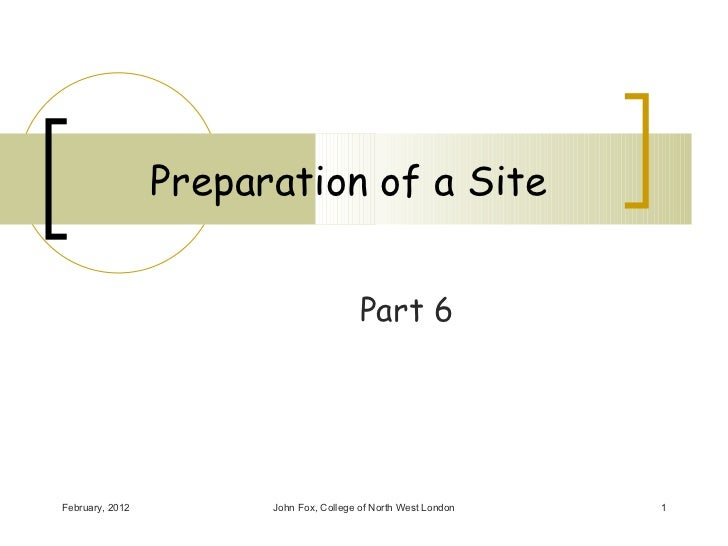 Preparation of a Site                                         Part 6February, 2012         John Fox, College of North West...