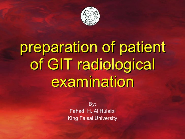 preparation of patient of GIT radiological examination By: Fahad  H. Al Hulaibi King Faisal University