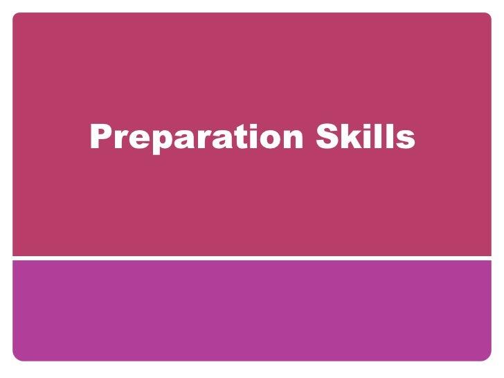 Preparation skills