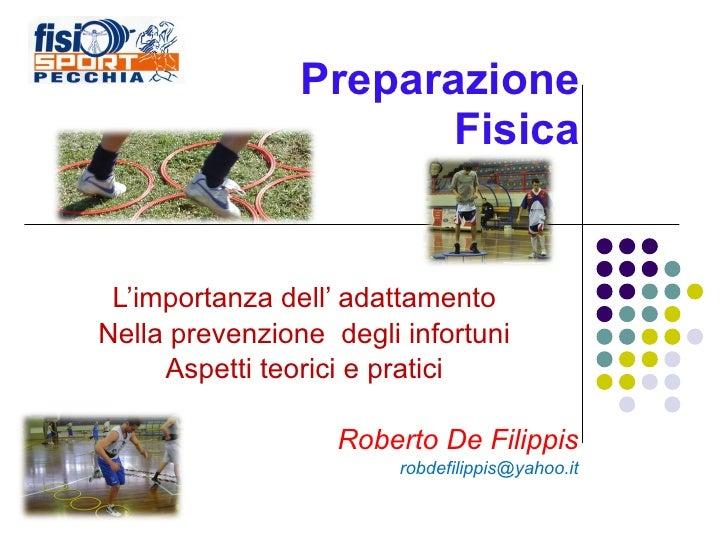 Preparazione Fisica L'importanza dell' adattamento Nella prevenzione  degli infortuni Aspetti teorici e pratici Roberto De...