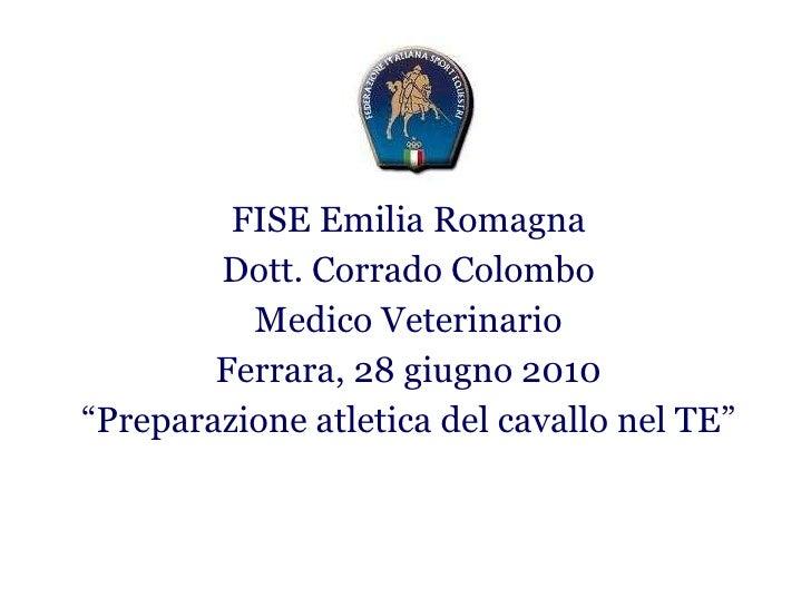 """FISE Emilia Romagna Dott. Corrado Colombo Medico Veterinario Ferrara, 28 giugno 2010 """" Preparazione atletica del cavallo n..."""