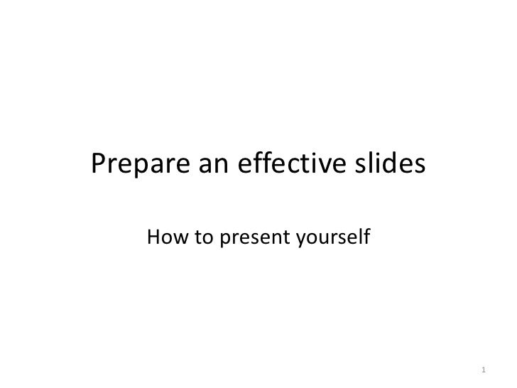 Prepare an effective slides How to present yourself 1