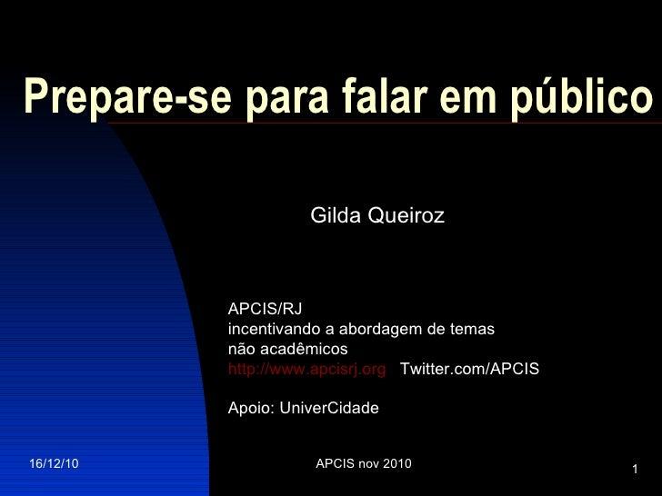 Prepare-se para falar em público   Gilda Queiroz APCIS/RJ  incentivando a abordagem de temas  não acadêmicos http://www.ap...