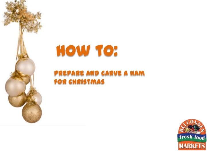 Prepare and carve a ham for Christmas