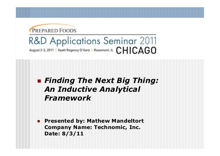    Finding The Next Big Thing:    An Inductive Analytical    Framework   Presented by: Mathew Mandeltort    Company Name...