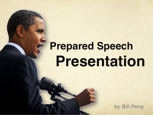Prepared Speech Presentation           by Bill Peng