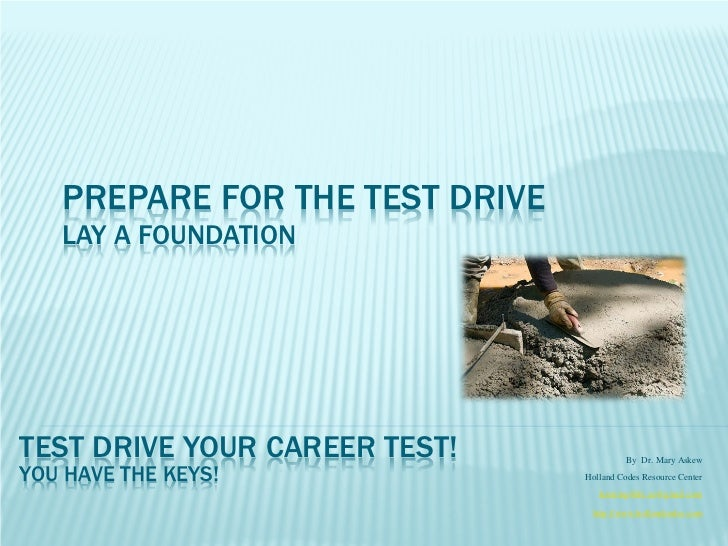 PREPARE FOR THE TEST DRIVE   LAY A FOUNDATIONTEST DRIVE YOUR CAREER TEST!              By Dr. Mary AskewYOU HAVE THE KEYS!...