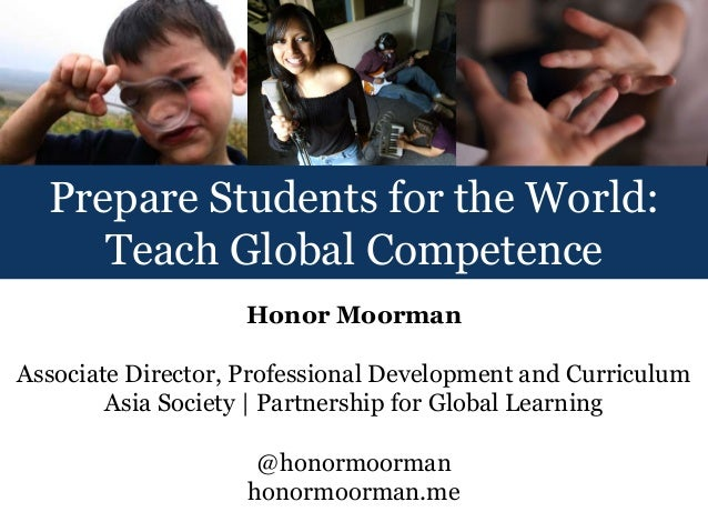 Prepare Students for the World:     Teach Global Competence                    Honor MoormanAssociate Director, Profession...