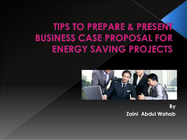 Tips in  preparing and presenting business case proposal