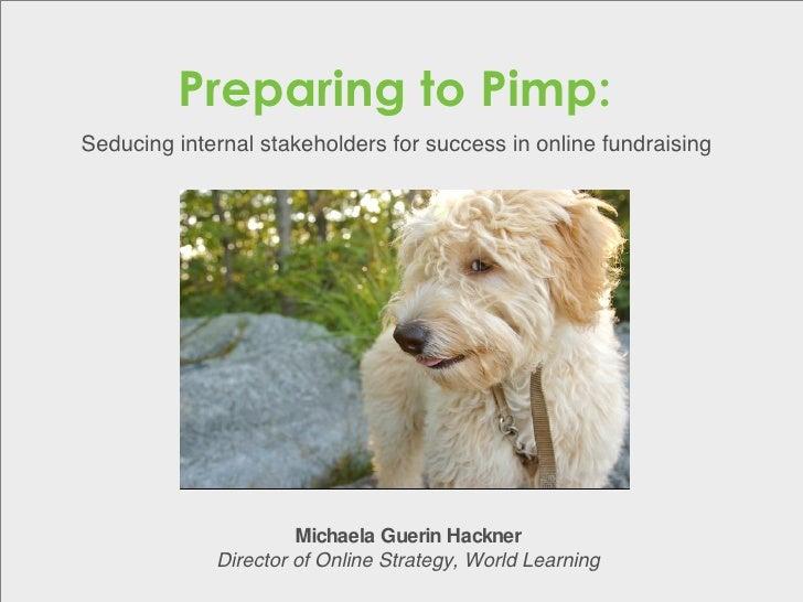 Preparing to Pimp: Seducing internal stakeholders for success in online fundraising