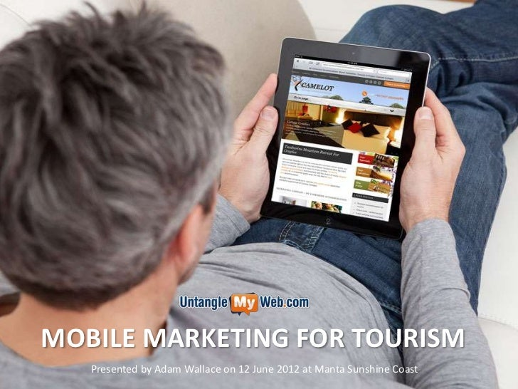 MOBILE MARKETING FOR TOURISM   Presented by Adam Wallace on 12 June 2012 at Manta Sunshine Coast