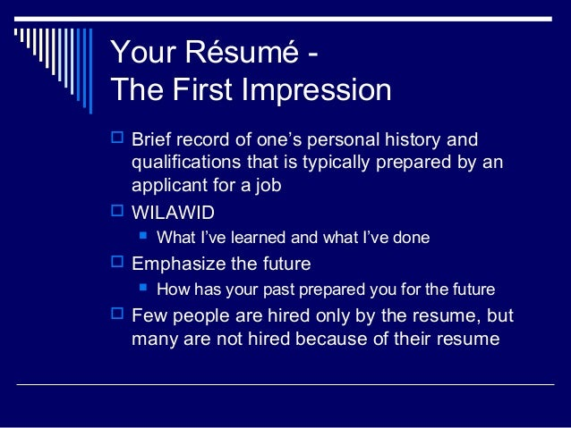 Your Résumé - The First Impression  Brief record of one's personal history and qualifications that is typically prepared ...