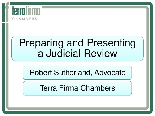 Preparing and Presenting a Judicial Review Robert Sutherland, Advocate Terra Firma Chambers