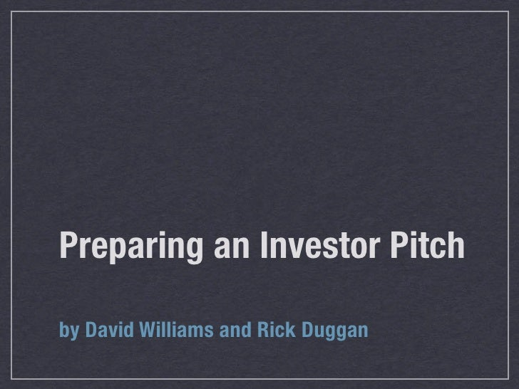 Preparing an Investor Pitchby David Williams and Rick Duggan