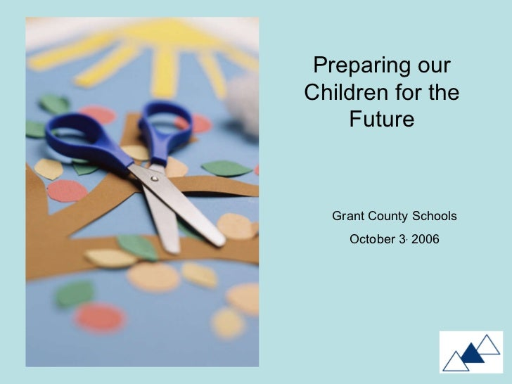Preparing our Children for the Future Grant County Schools October 3 ,  2006