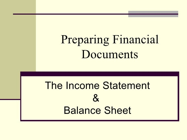 Preparing Financial Documents The Income Statement &  Balance Sheet
