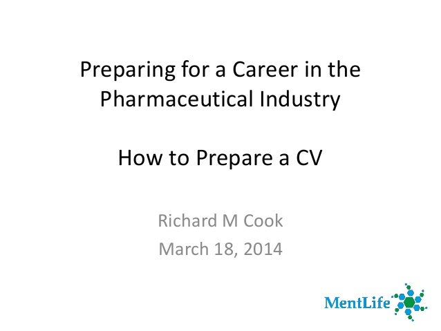 Preparing for a Career in the Pharmaceutical Industry How to Prepare a CV Richard M Cook March 18, 2014