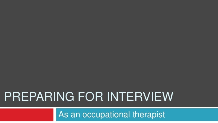 PREPARING FOR INTERVIEW       As an occupational therapist